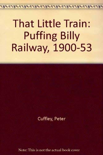 9780867881363: That Little Train: Puffing Billy Railway, 1900-53