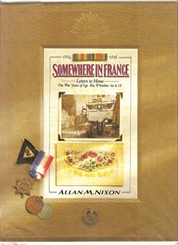 Somewhere in France: Letters to Home -: Allan M. Nixon