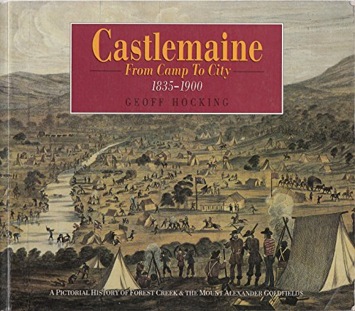 9780867888546: Castlemaine: From camp to city : a pictorial history of Forest Creek & the Mount Alexander Goldfields, 1835-1900