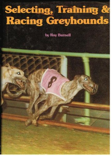 Selecting, Training and Racing Greyhounds: Burnell, Roy