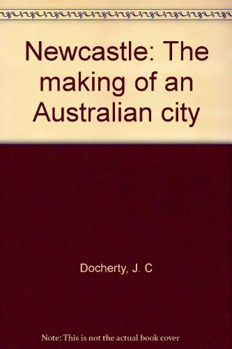 Newcastle: The making of an Australian city