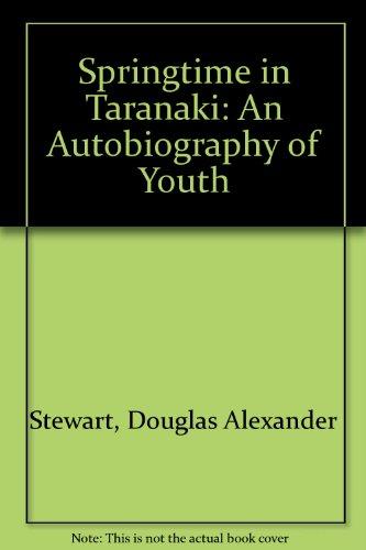 Springtime in Taranaki: An Autobiography of Youth: Stewart, Douglas Alexander