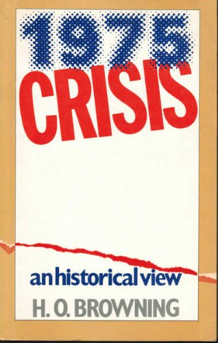 1975 Crisis : An Historical View: Browning, H. O.