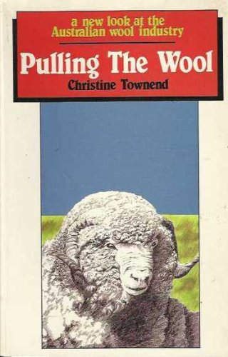 Pulling the Wool : a New Look At the Australian Wool Industry