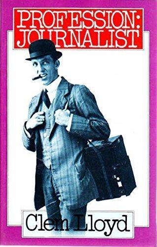 Profession, journalist : a history of the: Lloyd, Clem J.