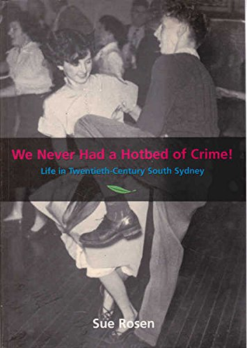 We Never Had A Hotbed Of Crime! Life In 20th Century South Sydney: Rosen, Sue