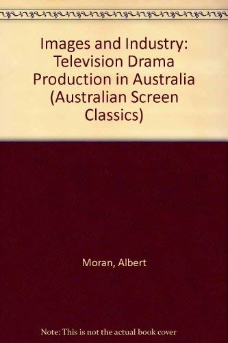 9780868190730: Images and Industry: Television Drama Production in Australia (Australian Screen Classics)