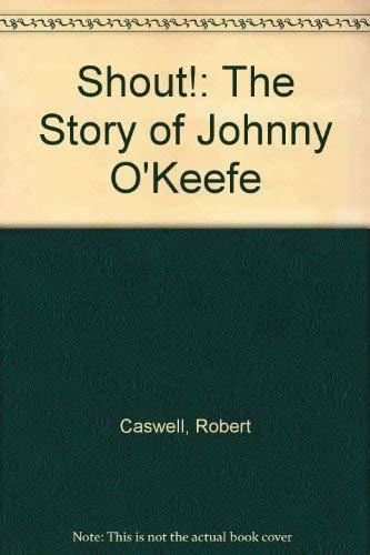 Shout; The Story of Johnny O'Keefe: Caswell, Robert