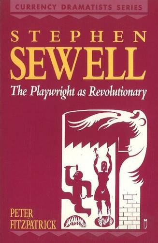 Stephen Sewell: The Playwright as Revolutionary (Currency Dramatists Series) (0868192856) by Fitzpatrick, Peter
