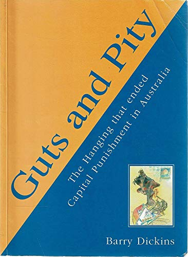 Guts and Pity: Hanging That Ended Capital: Dickins, Barry