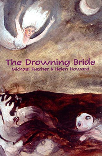 The Drowning Bride (Currency Plays): Helen Howard, Michael Futcher