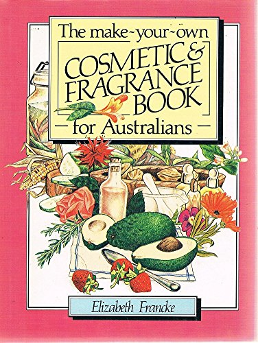 THE Make-Your-Own COSMETIC & FRAGRANCE BOOK for: Elizabeth Francke