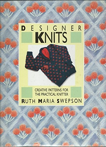 DESIGNER KNITS: Creative Patterns For The Practica Knitter: Swepson, Ruth Maria