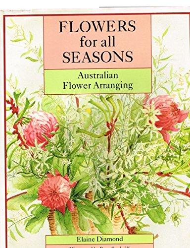 Flowers for All Seasons: Australian Flower Arranging: Diamond, Elaine with Pam Sackville
