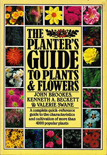 The Planter's Guide to Plants & Flowers A Complete Quick-Reference Guide to the ...