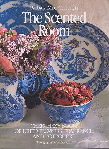 The Scented Room : Cherchez's Book of Dried flowers, fragrance, and Potpourri: Barbara Milo ...