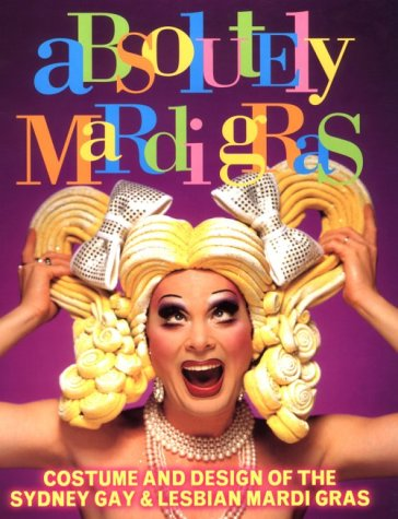 9780868246826: Absolutely Mardi Gras: Costume and Design of the Sydney Gay & Lesbian Mardi Gras