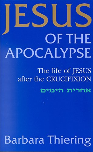 Jesus of the Apolcalypse: The Life of Jesus After the Crucifixion (0868247162) by Thiering, Barbara