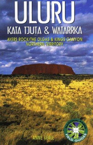 9780868400556: Uluru: Kata Tjuta and Watarrka National Parks Field Guide: Ayers Rock, the Olgas and Kings Canyon, Northern Territory (NATIONAL PARKS FIELD GUIDES)