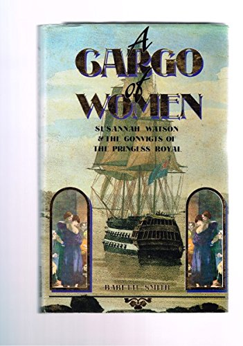 9780868400679: A Cargo of Women: Susannah Watson and the Convicts of the Princess Royal