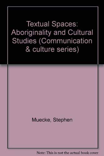 Textual Spaces: Aboriginality and Cultural Studies (Communication and Culture Series): Muecke, ...