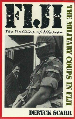 Fiji: Politics of Illusion : The Military Coups in Fiji: Scarr, Deryck