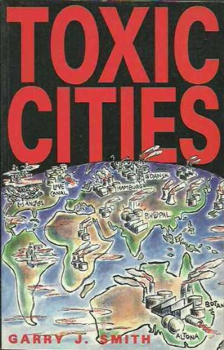 Toxic Cities: and the Fight to Save: Smith, Garry J.