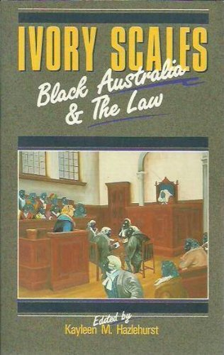 Ivory Scales: Black Australia & The Law: Edited: Kayleen M.