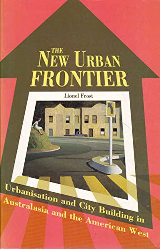 9780868402680: New Urban Frontier: Urbanisation and City Building in Australasia and the American West