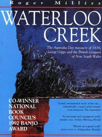 Waterloo Creek: The Australia Day Massacre of 1838, George Gipps and the British Conquest of New South Wales (0868403261) by Roger Milliss