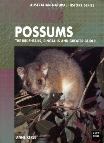 Possums: The Brushtails, Ringtails and Greater Glider (Australian Natural History): Kerle, Anne