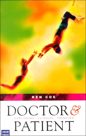 Doctor and Patient Exploring Clinical Thinking by: Ken Cox