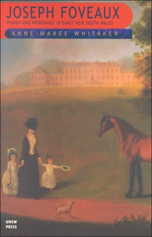 Joseph Foveaux: Power & Patronage In Early: Whitaker, Anne-Marie
