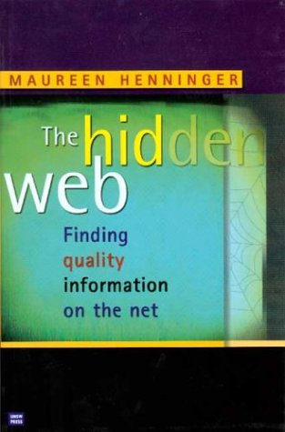 9780868405667: The Hidden Web: Finding Quality Information on the Net