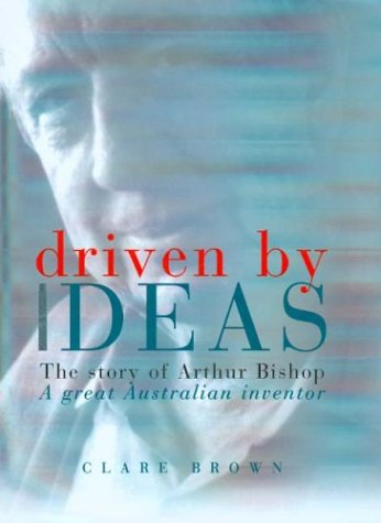 9780868406770: Driven By Ideas: The Story of Arthur Bishop: A Great Australian Inventor