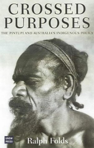 9780868406916: Crossed Purposes: The Pintupi and Australia's Indigenous Policy