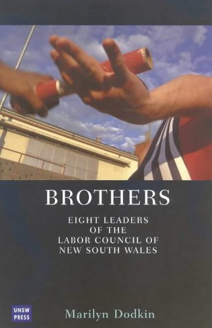 Brothers: Eight Leaders of the Labor Council of New South Wales: Dodkin, Marilyn