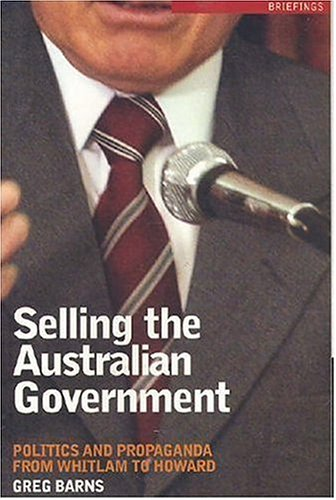 9780868408026: Selling the Australian Government: Politics and Propaganda from Whitlam to Howard (Briefings)
