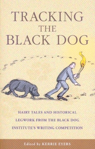Tracking the Black Dog: Hairy Tales and Historical Legwork from the Black Dog Institute's Writing...