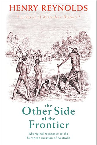 The Other Side of the Frontier: Aboriginal: Henry Reynolds