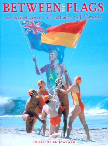 Between the Flags. one hundred summers of Australian surf lifesaving