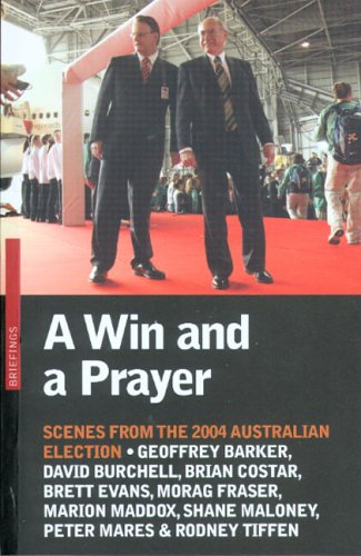 9780868409368: A Win and a Prayer: Scenes from the 2004 Australian Election (Briefings)