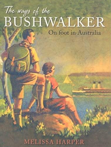 9780868409689: The Ways of the Bushwalker: On Foot in Australia