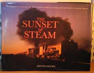 The Sunset of Steam: A Tribute in Colour to the Golden Years of Steam (9780868460628) by Dennis Moore
