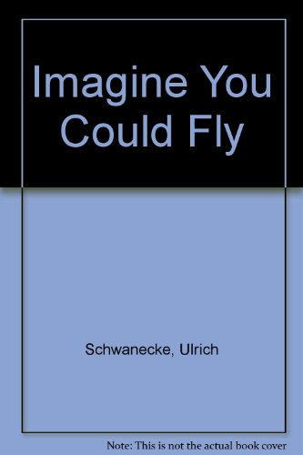 Imagine You Could Fly: Schwanecke, Ulrich