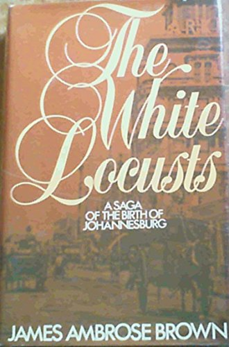 The White Locusts: A Saga of the: Brown, James Ambrose