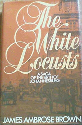 9780868500447: The white locusts: A saga of the birth of Johannesburg