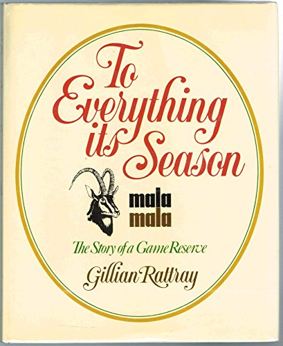 To Everything Its Season: MalaMala, the Story of a Game Reserve: Rattray, Gillian