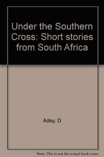 Under the Southern Cross: Short stories from South Africa: Adey, D
