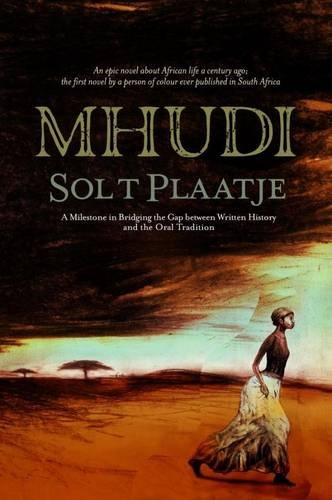 Mhudi: An Epic of South African Native: Plaatje, Sol T.